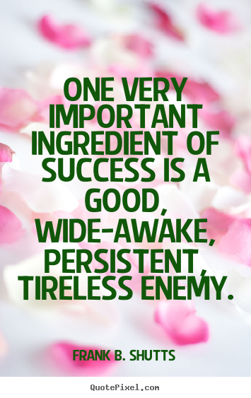 Success quotes - One very important ingredient of success is a good, wide-awake,..