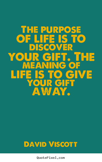 Quotes about success - The purpose of life is to discover your gift. the..
