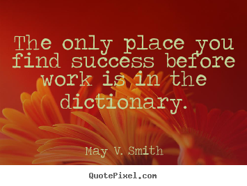 Sayings about success - The only place you find success before work is in the dictionary.