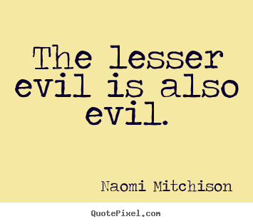 How to design picture quotes about success - The lesser evil is also evil.
