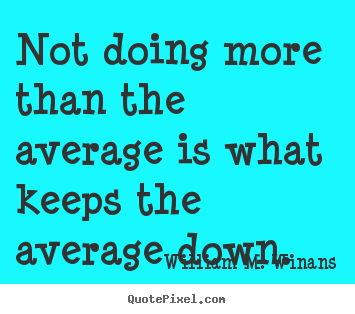 William M. Winans picture quotes - Not doing more than the average is what keeps the.. - Success quotes