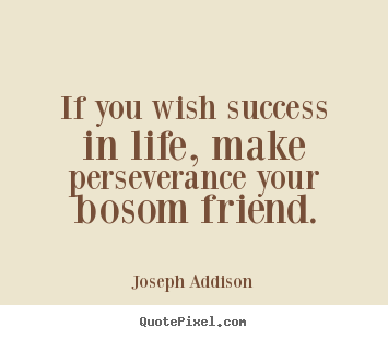 Make picture quotes about success - If you wish success in life, make perseverance..