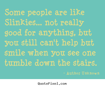 Quote about success - Some people are like slinkies... not really good for..