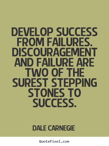 Create your own picture quotes about success - Develop success from failures. discouragement and failure..