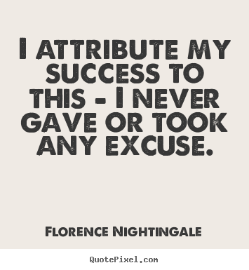 I attribute my success to this - i never.. Florence Nightingale greatest success quote