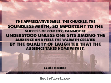 James Thurber poster quotes - The appreciative smile, the chuckle, the soundless mirth, so important.. - Success quote