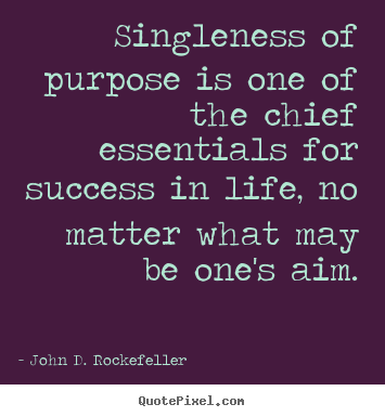 Make custom picture quotes about success - Singleness of purpose is one of the chief essentials for success..