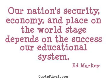 Success quote - Our nation's security, economy, and place on the world stage..