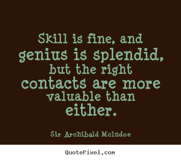 Success sayings - Skill is fine, and genius is splendid, but the..
