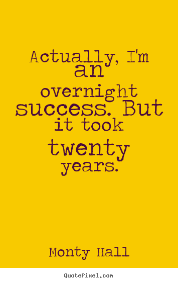 Monty Hall picture quotes - Actually, i'm an overnight success. but it took twenty.. - Success quotes