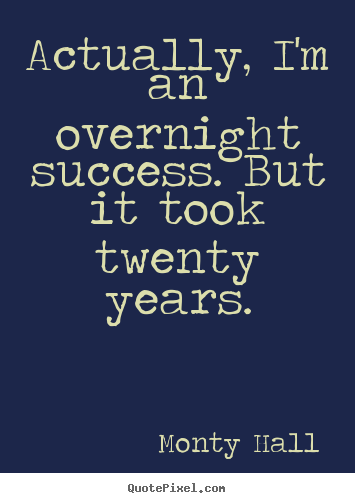 Make personalized photo quote about success - Actually, i'm an overnight success. but it took twenty..