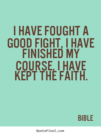 Quotes about success - I have fought a good fight, i have finished my course, i..