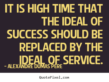 Success quotes - It is high time that the ideal of success should be..
