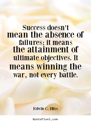 Edwin C. Bliss picture quotes - Success doesn't mean the absence of failures; it means the attainment.. - Success quote