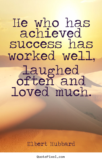 Elbert Hubbard picture quotes - He who has achieved success has worked well,.. - Success quotes