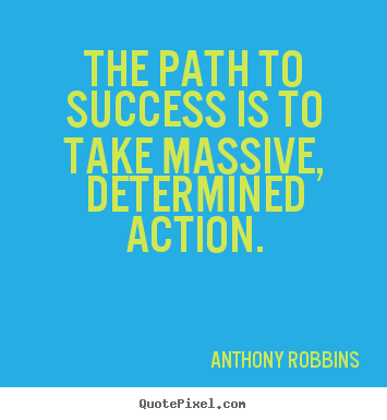 Success quotes - The path to success is to take massive, determined action.
