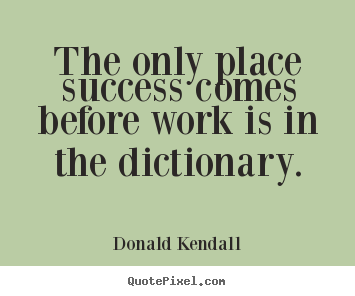 Quotes about success - The only place success comes before work is..