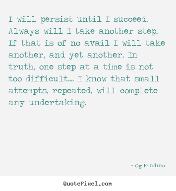 I will persist until i succeed. always will.. Og Mandino popular success quotes