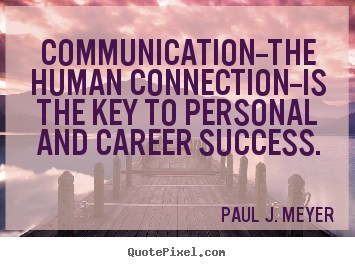 Success quotes - Communication--the human connection--is the key to personal and career..