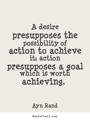 How to make image quotes about success - A desire presupposes the possibility of action to achieve..