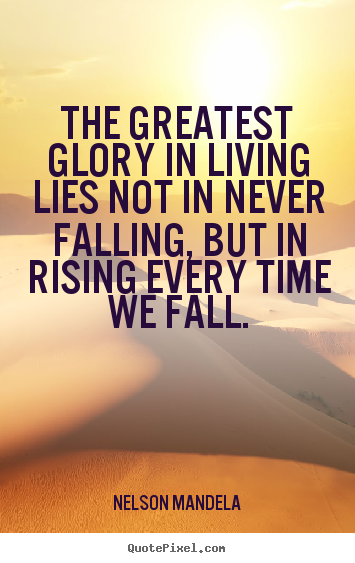 Success quotes - The greatest glory in living lies not in never falling,..