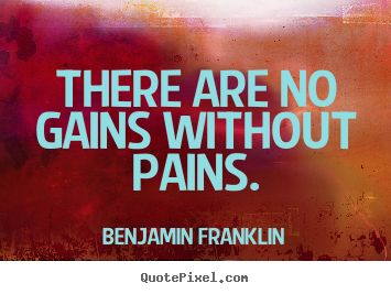 Design your own picture quotes about success - There are no gains without pains.