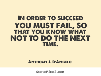 Design your own image quotes about success - In order to succeed you must fail, so that you know what..