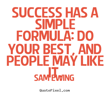 Success quotes - Success has a simple formula: do your best, and..