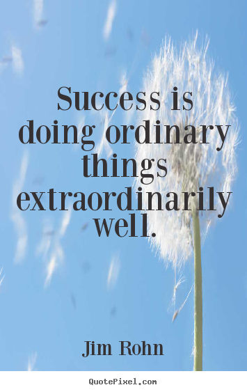 Design custom picture quotes about success - Success is doing ordinary things extraordinarily well.