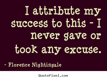 Success quotes - I attribute my success to this - i never gave..
