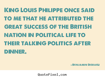 Benjamin Disraeli picture quote - King louis philippe once said to me that he attributed.. - Success quotes