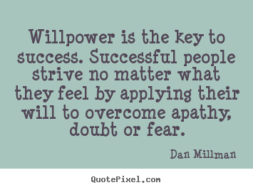 Quotes about success - Willpower is the key to success. successful people strive no matter what..