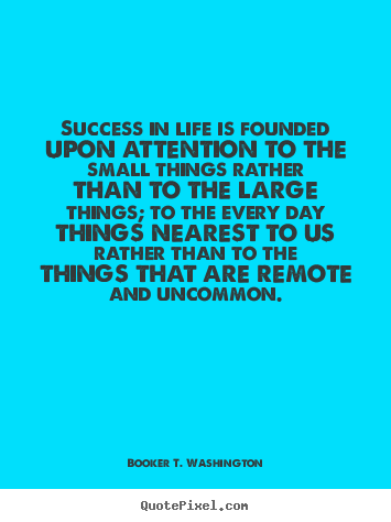 Create graphic picture quotes about success - Success in life is founded upon attention to the small things..