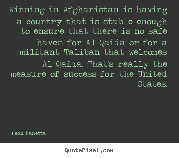 Success quote - Winning in afghanistan is having a country..