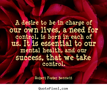 Success quotes - A desire to be in charge of our own lives, a need..