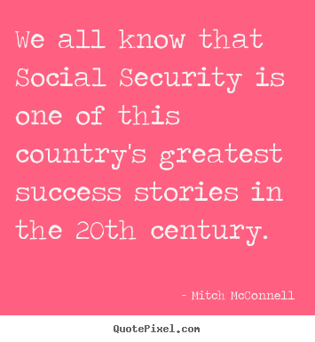 Mitch McConnell picture quotes - We all know that social security is one of this country's.. - Success quotes