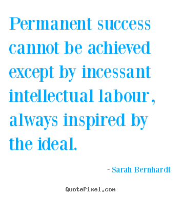 Quotes about success - Permanent success cannot be achieved except by incessant..