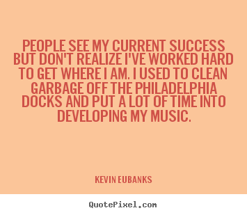 Design picture quotes about success - People see my current success but don't realize..