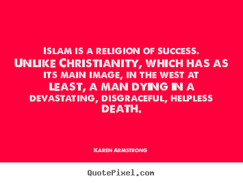Create custom picture quote about success - Islam is a religion of success. unlike christianity, which has as its..