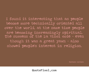 Success quotes - I found it interesting that as people become..
