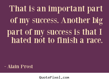 That is an important part of my success. another big.. Alain Prost greatest success quote