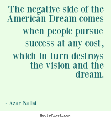 Success quotes - The negative side of the american dream comes when people pursue..