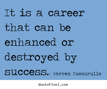 It is a career that can be enhanced or destroyed.. Warren Cuccurullo good success quotes