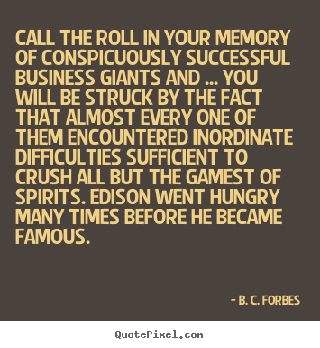 Quotes about success - Call the roll in your memory of conspicuously successful business giants..