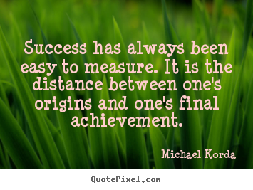 Make custom pictures sayings about success - Success has always been easy to measure. it is the..