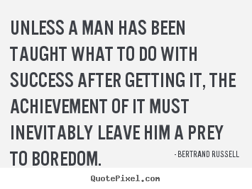 Bertrand Russell picture sayings - Unless a man has been taught what to do with success after.. - Success quote