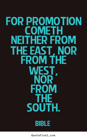 Success quotes - For promotion cometh neither from the east, nor from the west, nor..