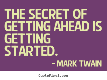 Mark Twain picture quotes - The secret of getting ahead is getting started. - Success quotes