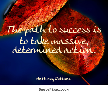 Quotes about success - The path to success is to take massive, determined..