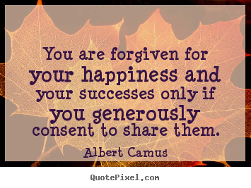Success quote - You are forgiven for your happiness and your..